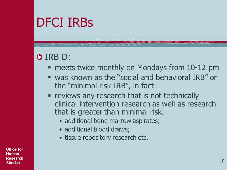 DFCI IRBs IRB D: meets twice monthly on Mondays from 10-12 pm