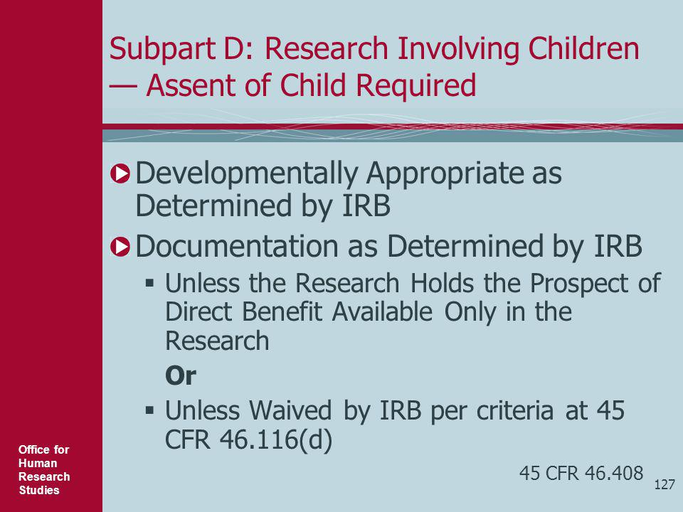 Subpart D: Research Involving Children — Assent of Child Required