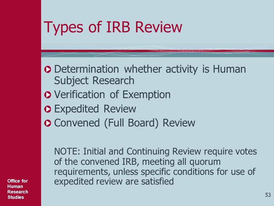 Types of IRB Review Determination whether activity is Human Subject Research. Verification of Exemption.