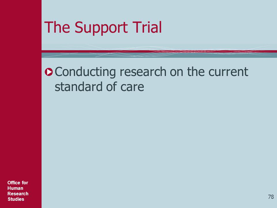 The Support Trial Conducting research on the current standard of care