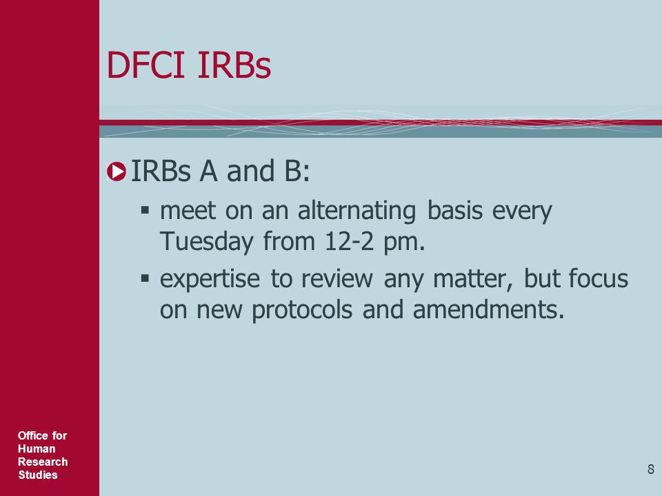 DFCI IRBs IRBs A and B: meet on an alternating basis every Tuesday from 12-2 pm.