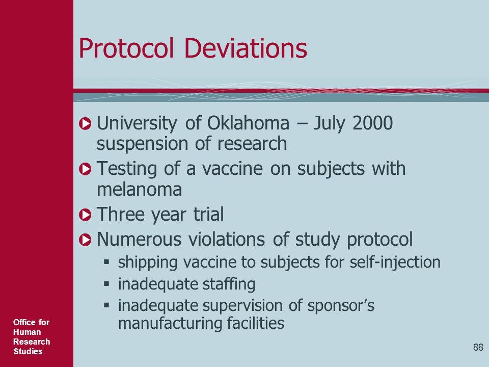 Protocol Deviations University of Oklahoma – July 2000 suspension of research. Testing of a vaccine on subjects with melanoma.