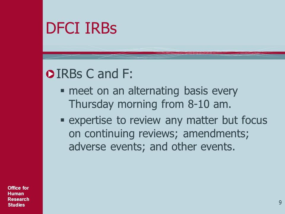 DFCI IRBs IRBs C and F: meet on an alternating basis every Thursday morning from 8-10 am.