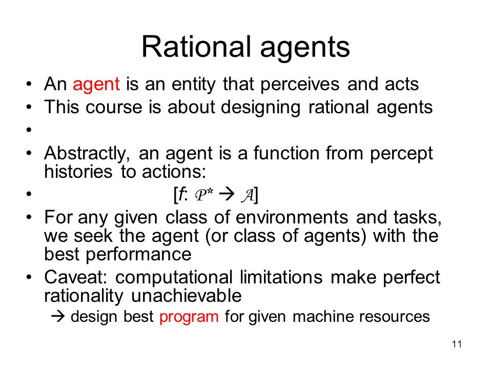 Rational agents This course is about designing rational agents
