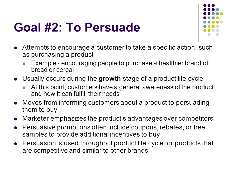 Goal #2: To Persuade Attempts to encourage a customer to take a specific action, such as purchasing a product.