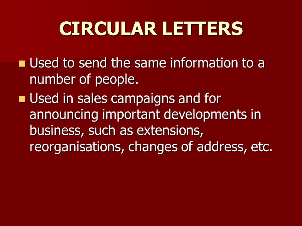 CIRCULAR LETTERS Used to send the same information to a number of people.