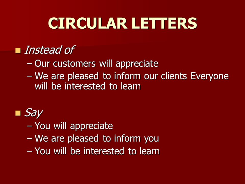 CIRCULAR LETTERS Instead of Say Our customers will appreciate