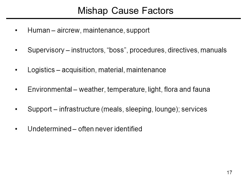 Mishap Cause Factors Human – aircrew, maintenance, support