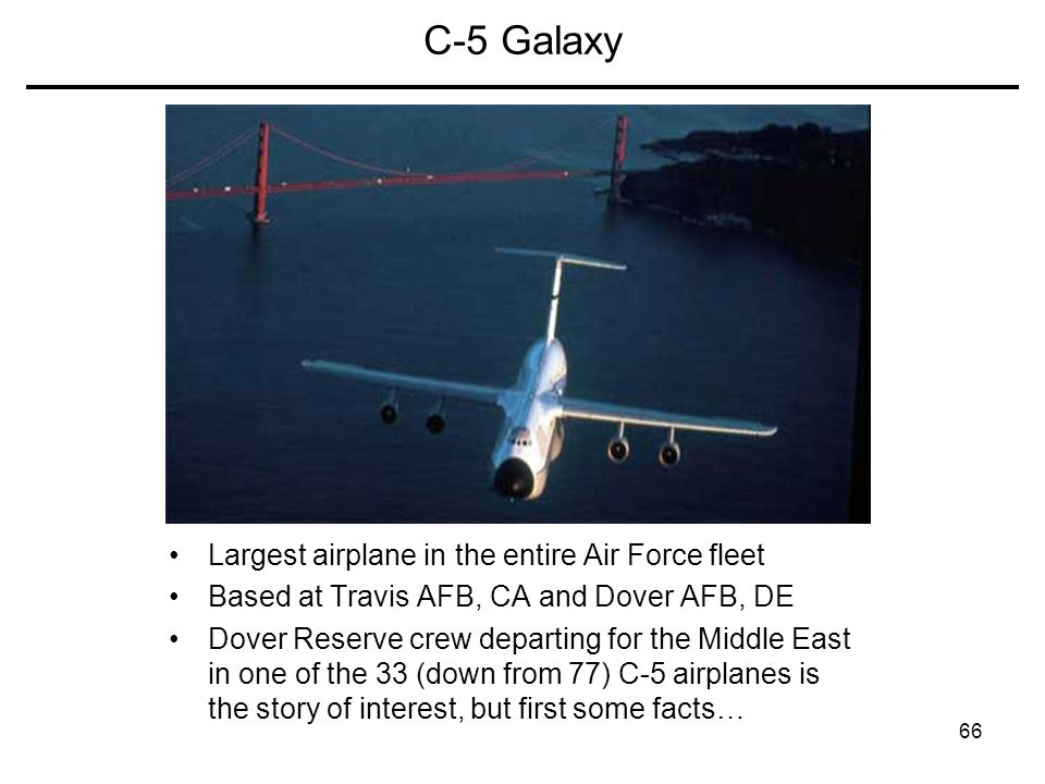 C-5 Galaxy Largest airplane in the entire Air Force fleet