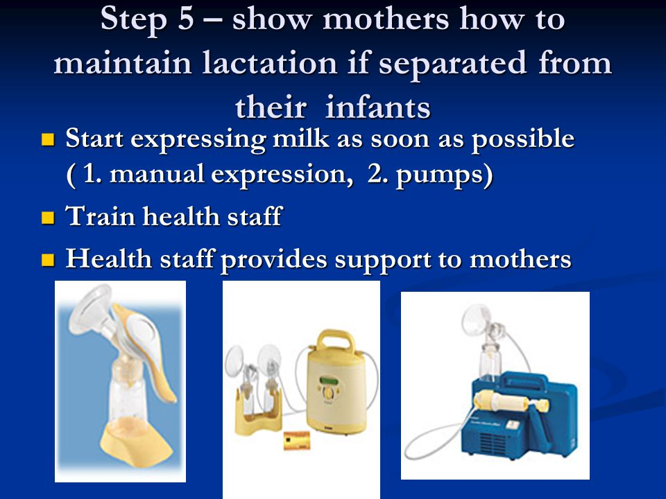 Step 5 – show mothers how to maintain lactation if separated from their infants