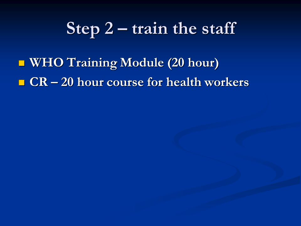 Step 2 – train the staff WHO Training Module (20 hour)