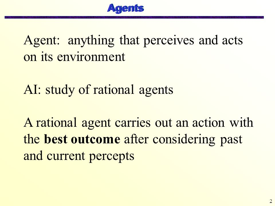 Agent: anything that perceives and acts on its environment