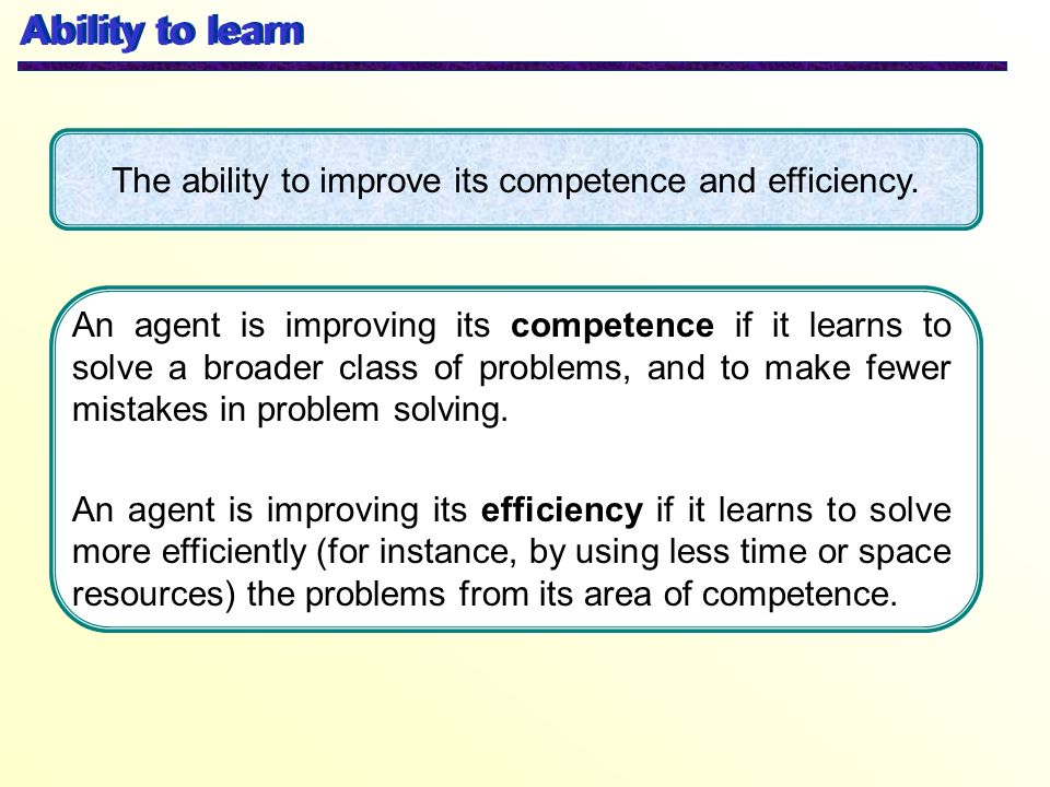 The ability to improve its competence and efficiency.