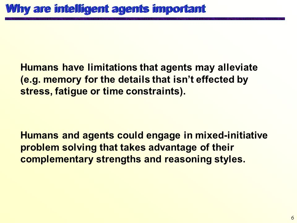 Why are intelligent agents important