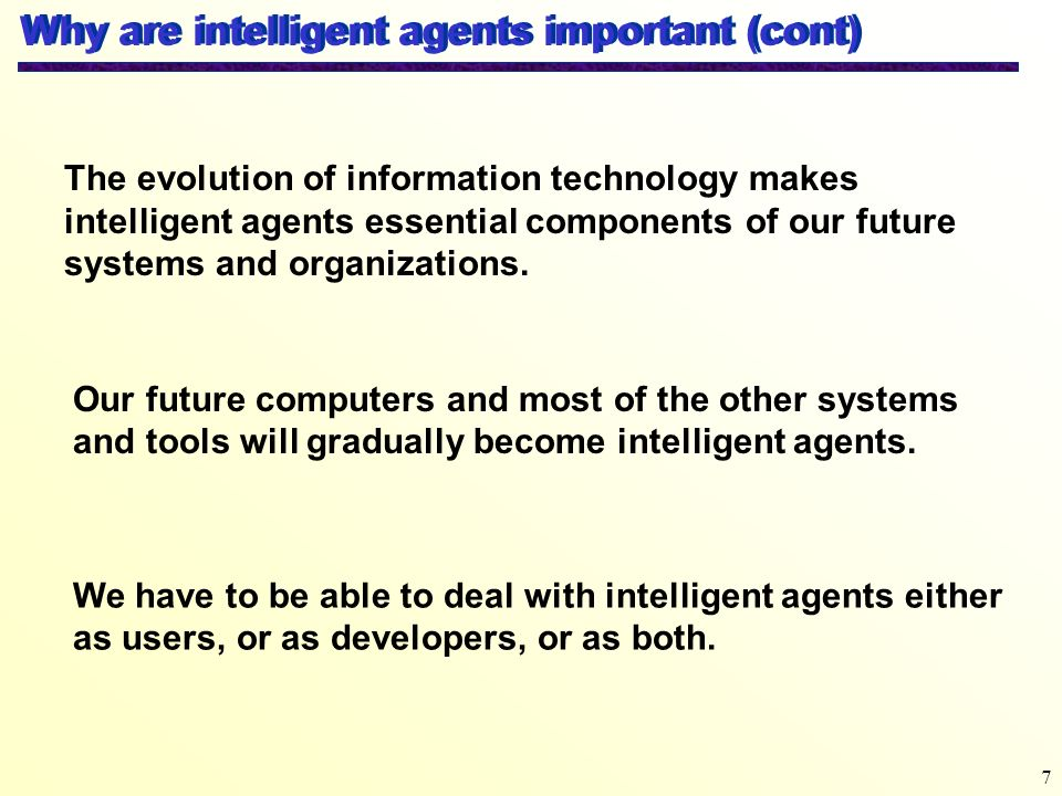 Why are intelligent agents important (cont)