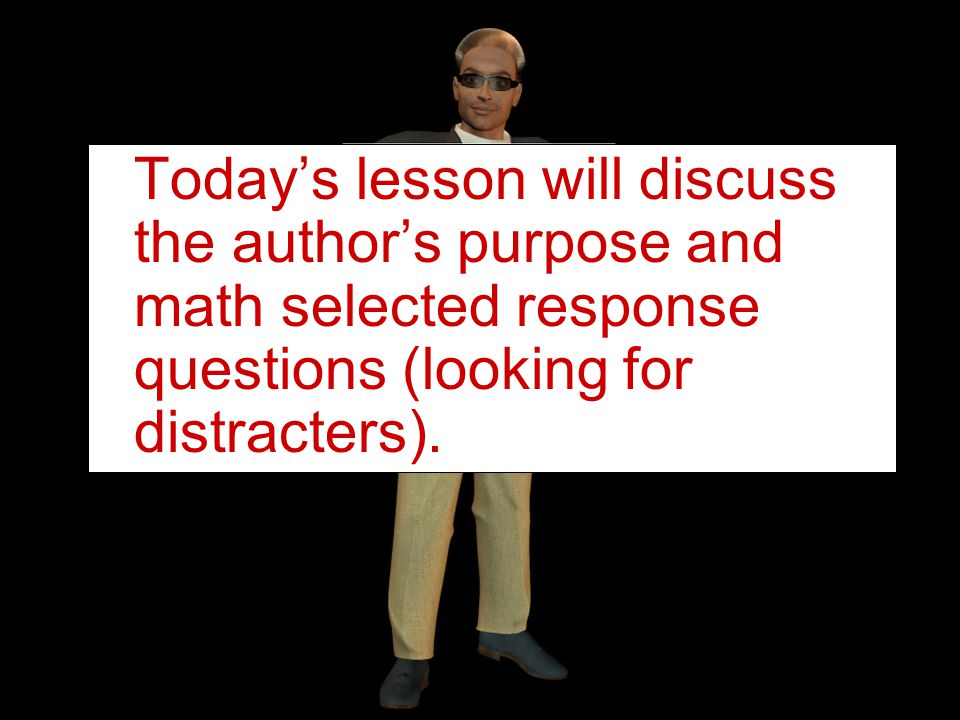 Summary: Today's lesson will discuss the author's purpose and math selected response questions (looking for distracters).