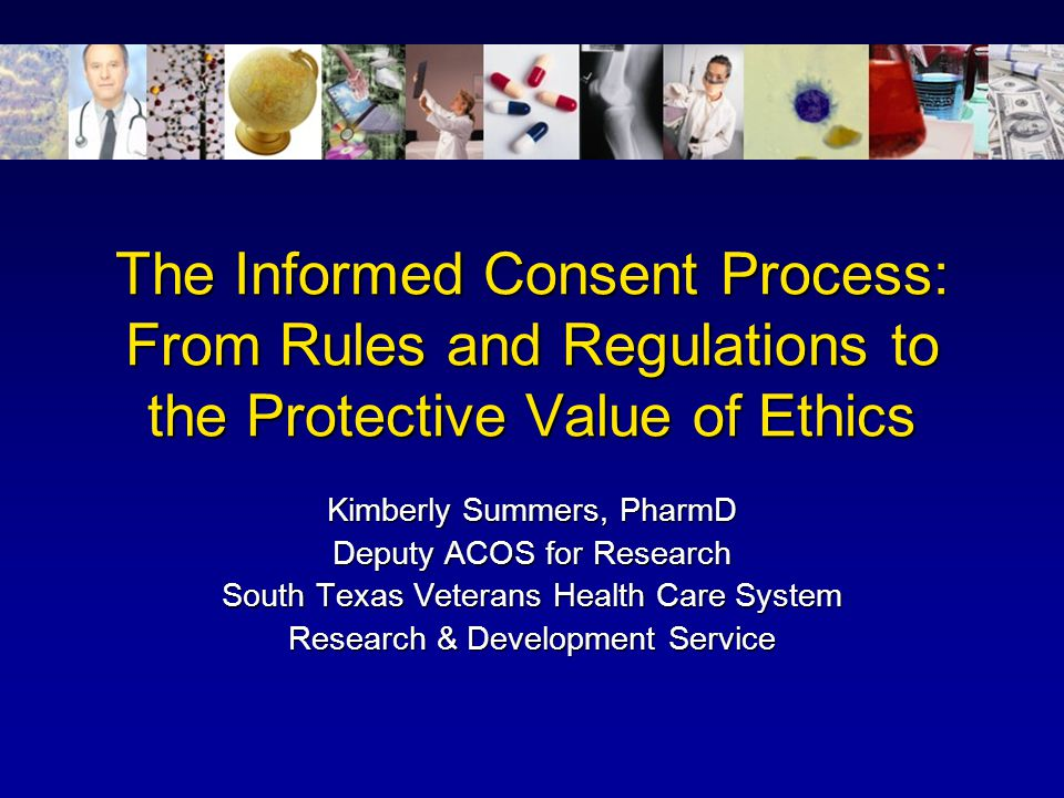 The Informed Consent Process: From Rules and Regulations to the Protective Value of Ethics
