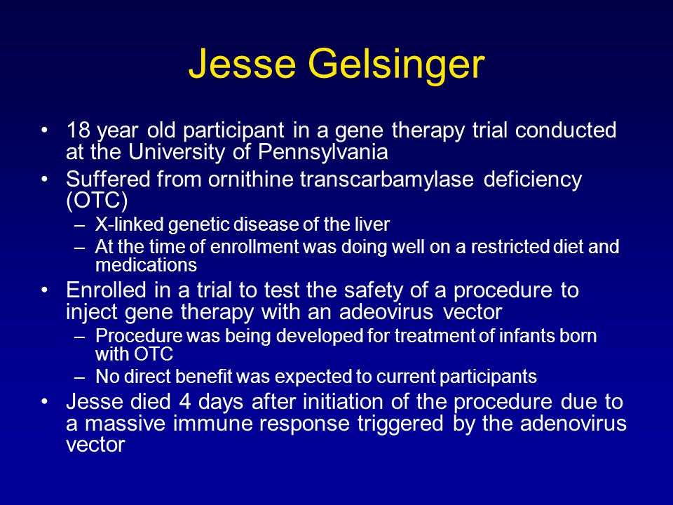 Jesse Gelsinger 18 year old participant in a gene therapy trial conducted at the University of Pennsylvania.