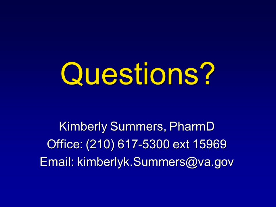 Questions Kimberly Summers, PharmD Office: (210) 617-5300 ext 15969