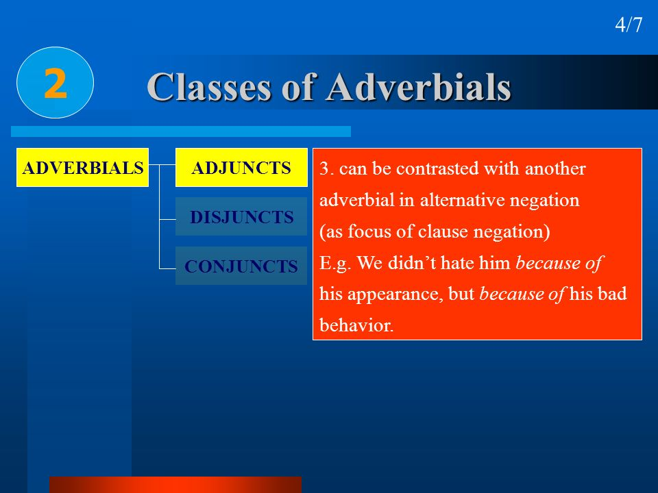 2 Classes of Adverbials 4/7 3. can be contrasted with another