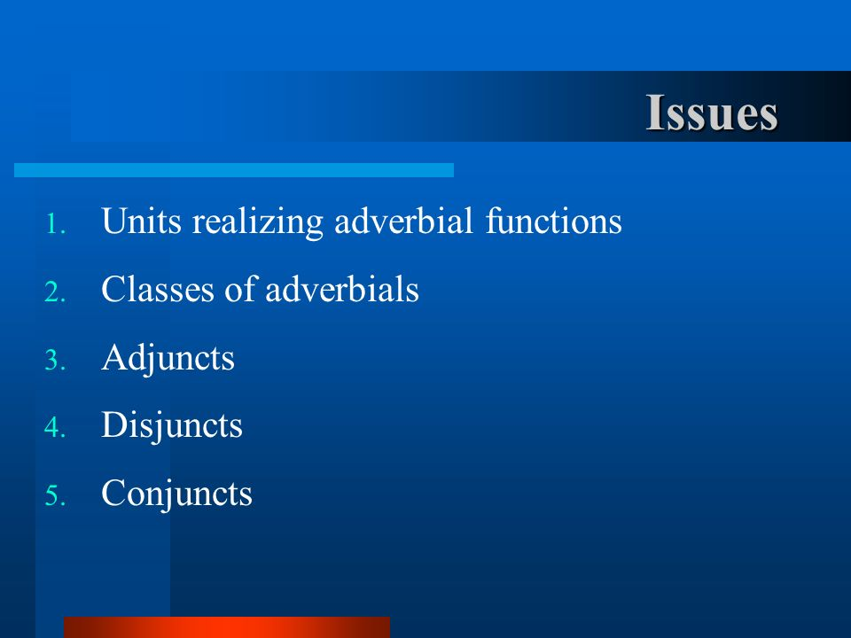 Issues Units realizing adverbial functions Classes of adverbials