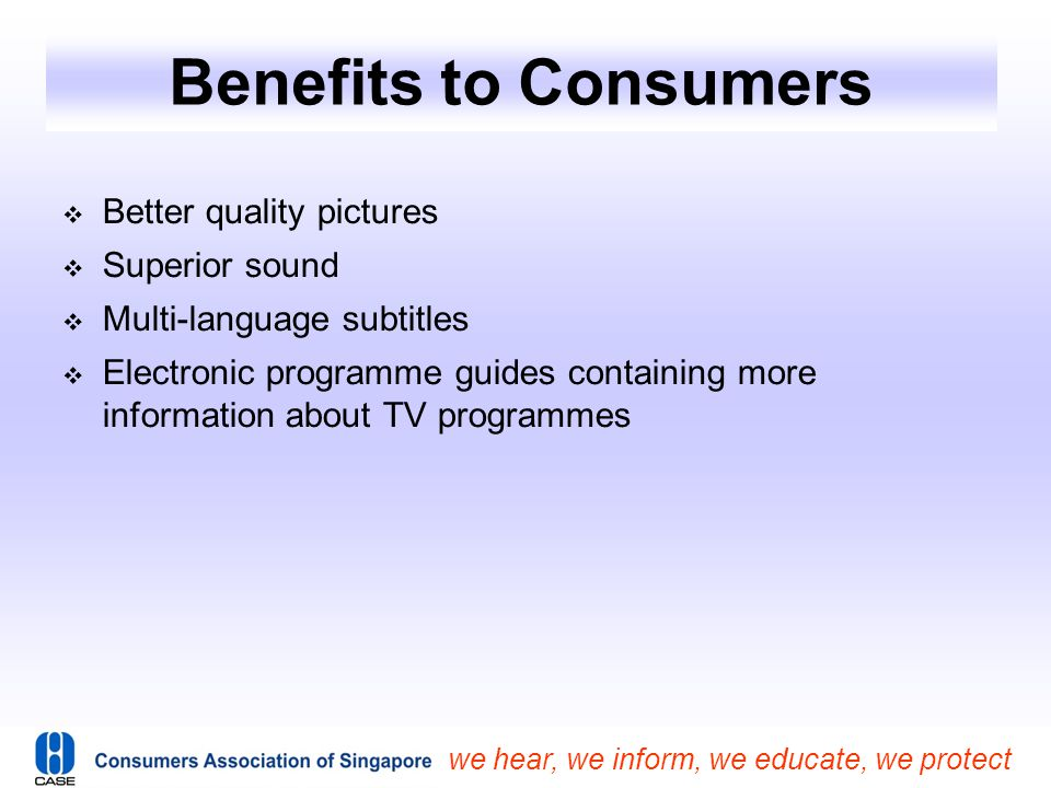 Benefits to Consumers Better quality pictures Superior sound