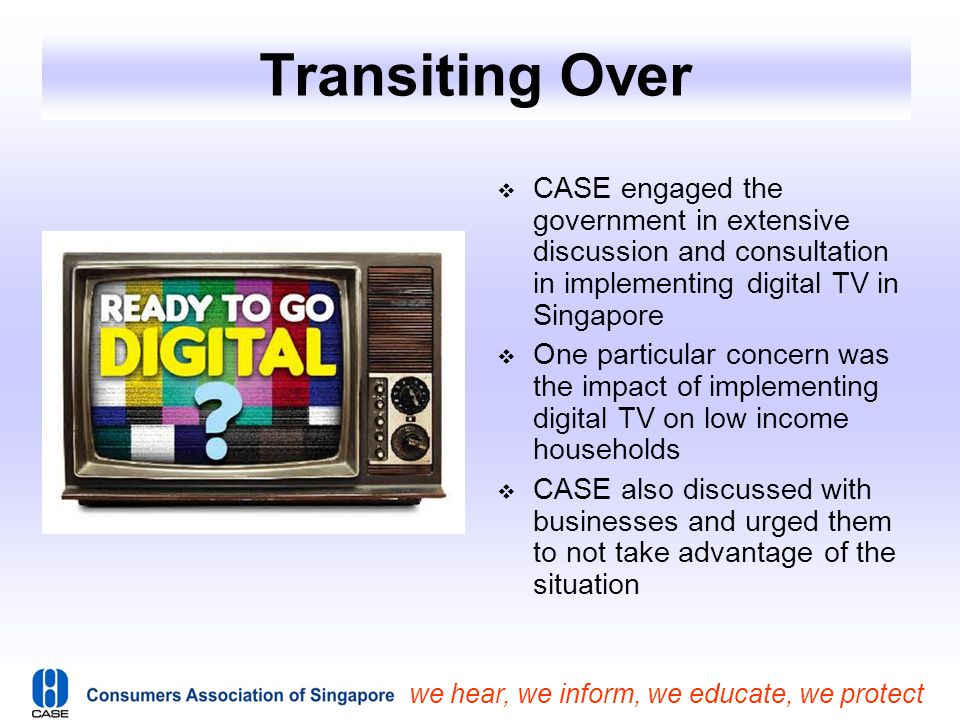 Transiting Over CASE engaged the government in extensive discussion and consultation in implementing digital TV in Singapore.