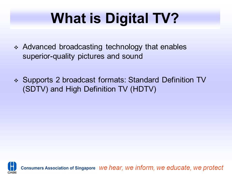 What is Digital TV Advanced broadcasting technology that enables superior-quality pictures and sound.
