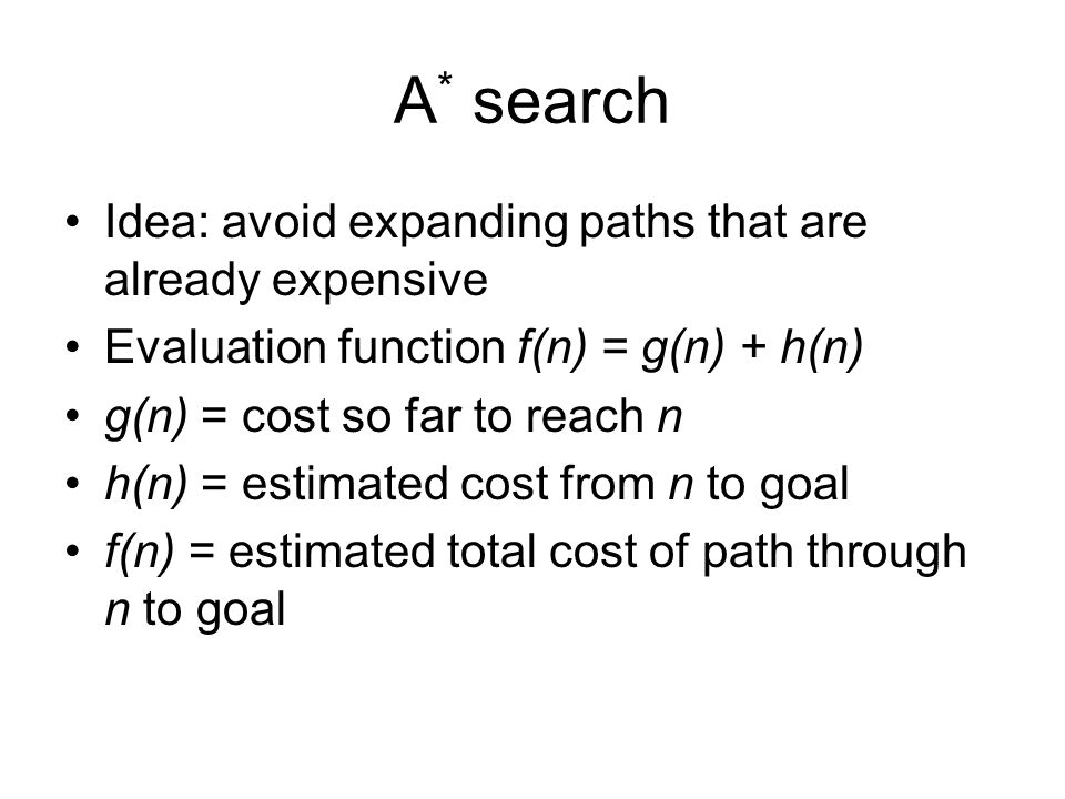 A* search Idea: avoid expanding paths that are already expensive