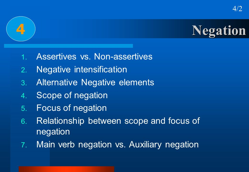 4 Negation Assertives vs. Non-assertives Negative intensification