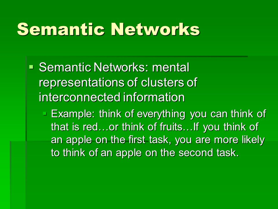 Semantic NetworksSemantic Networks: mental representations of clusters of interconnected information.
