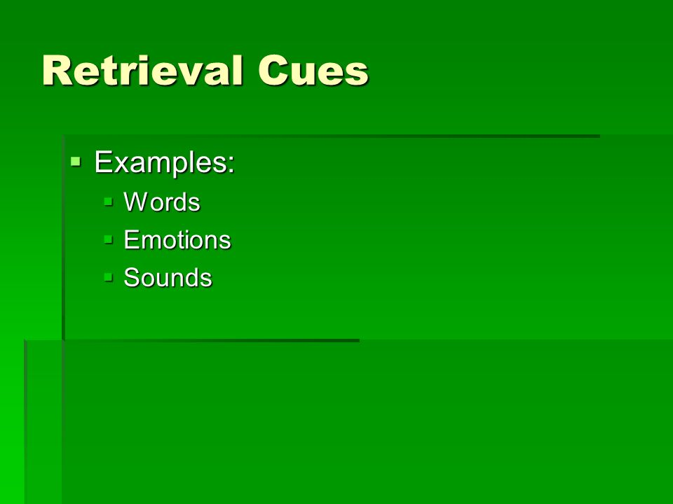 Retrieval Cues Examples: Words Emotions Sounds