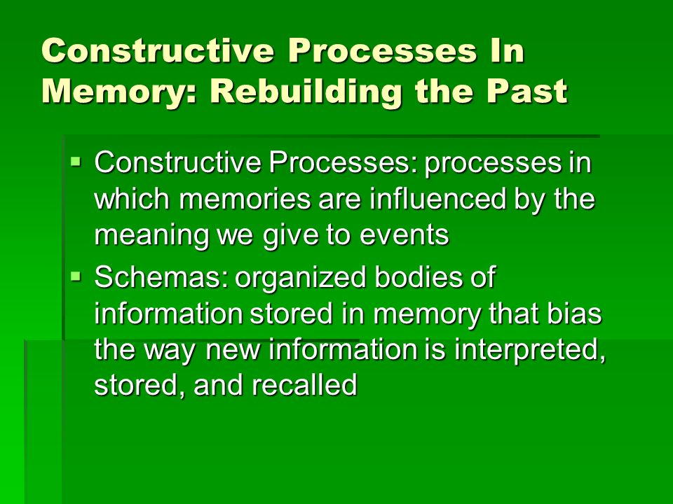 Constructive Processes In Memory: Rebuilding the Past