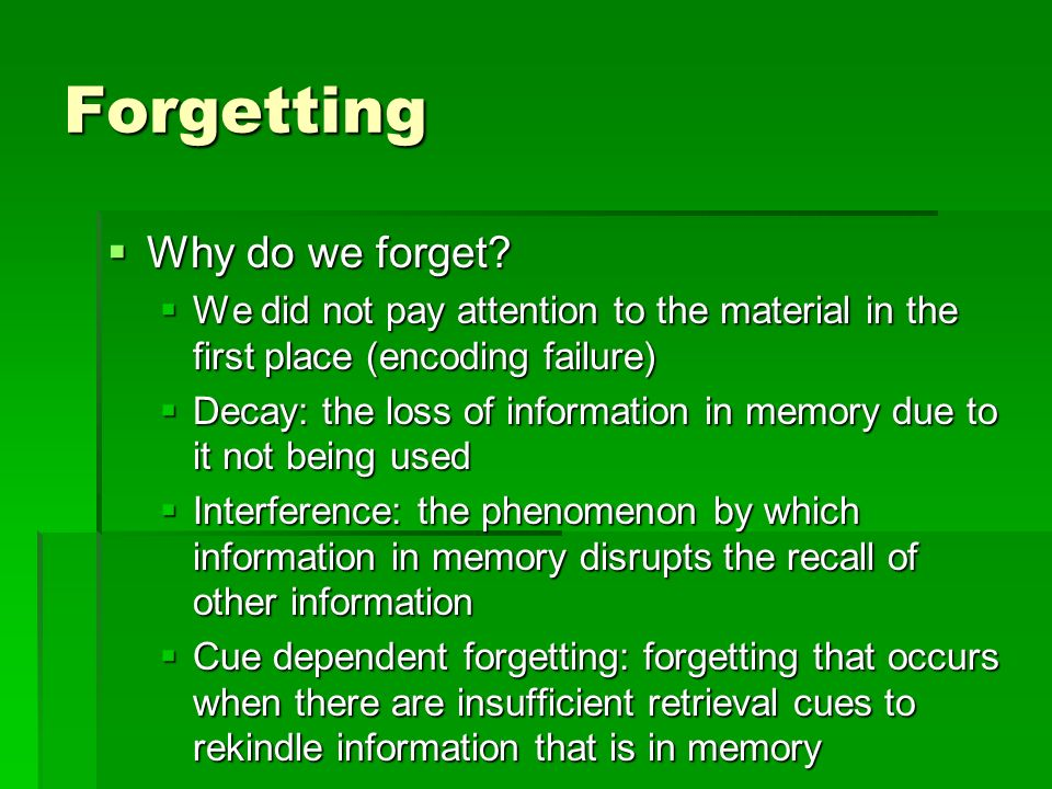 Forgetting Why do we forget