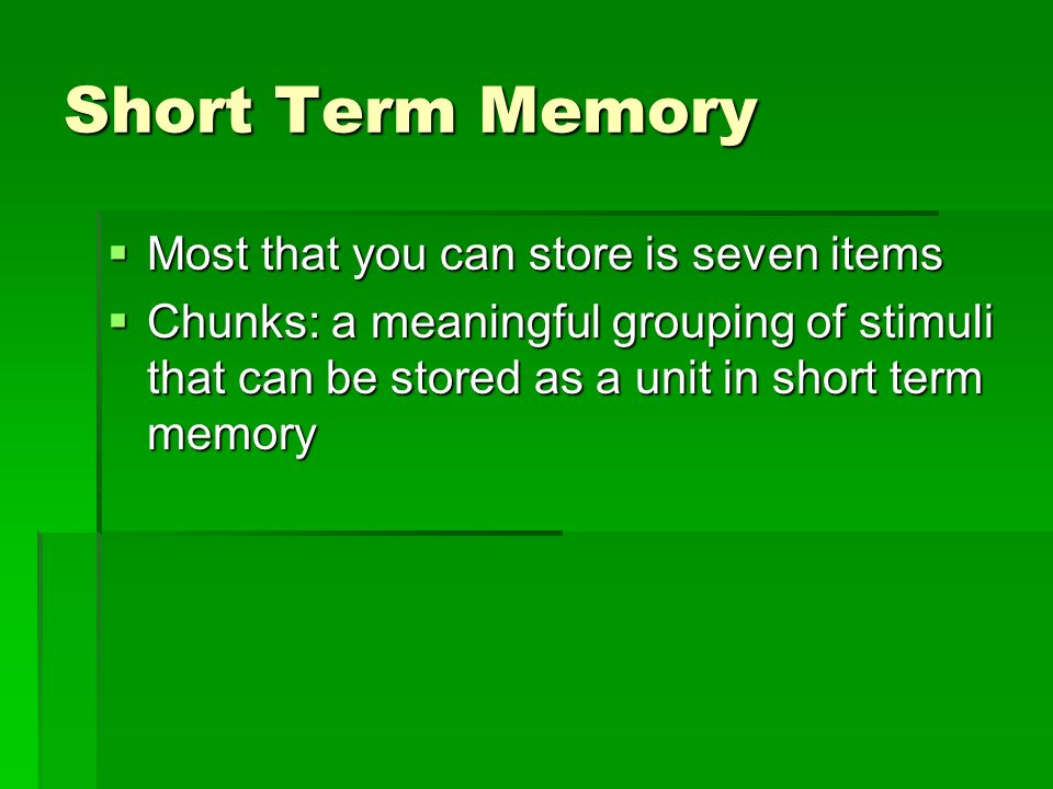 Short Term Memory Most that you can store is seven items