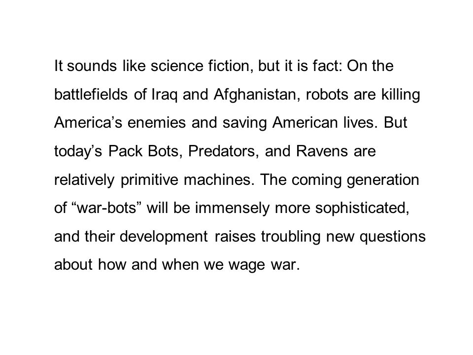 It sounds like science fiction, but it is fact: On the battlefields of Iraq and Afghanistan, robots are killing America's enemies and saving American lives.