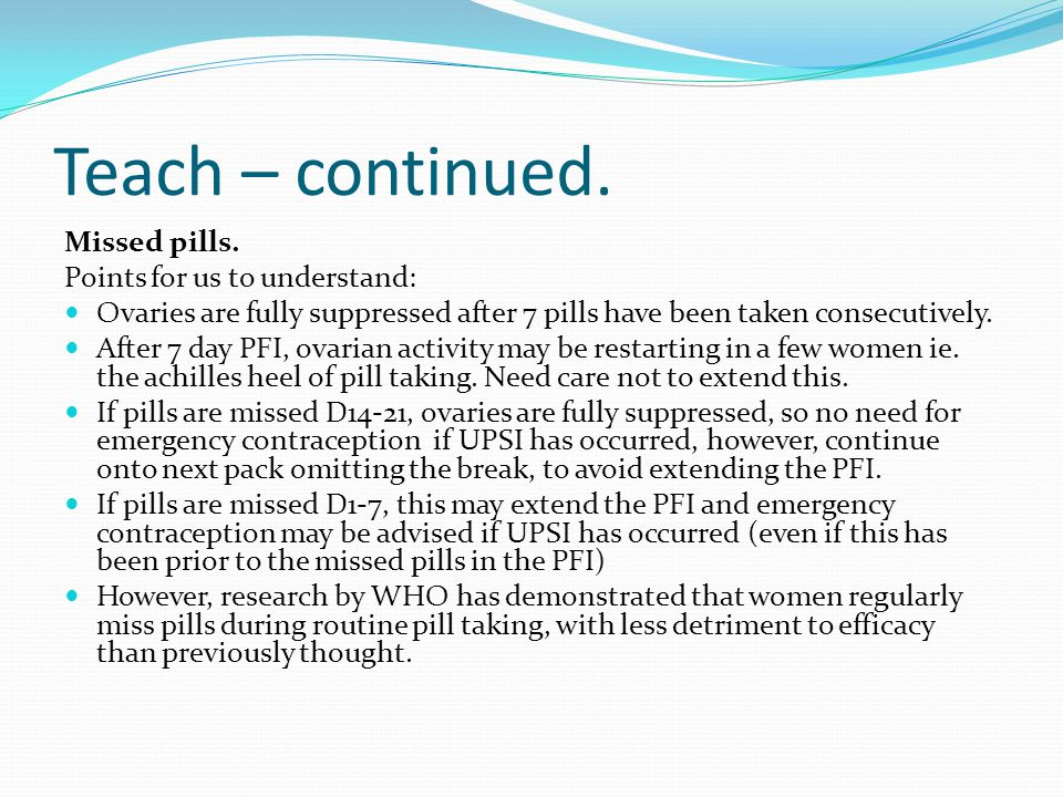 Teach – continued. Missed pills. Points for us to understand: