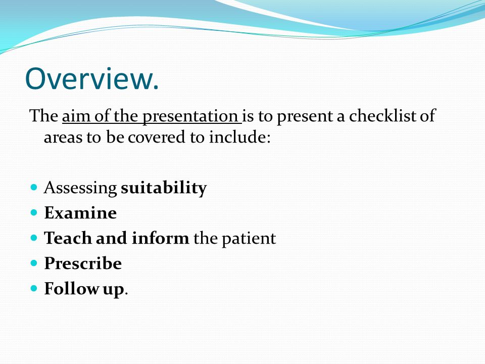 Overview. The aim of the presentation is to present a checklist of areas to be covered to include: Assessing suitability.