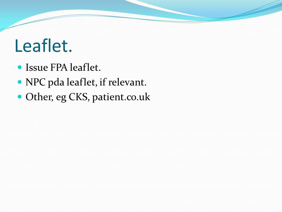 Leaflet. Issue FPA leaflet. NPC pda leaflet, if relevant.