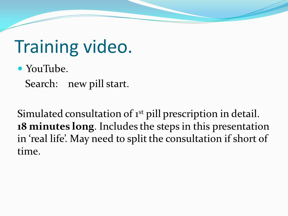 Training video. YouTube. Search: new pill start.