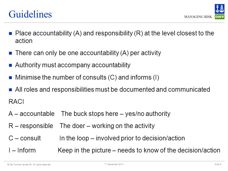 Guidelines Place accountability (A) and responsibility (R) at the level closest to the action. There can only be one accountability (A) per activity.