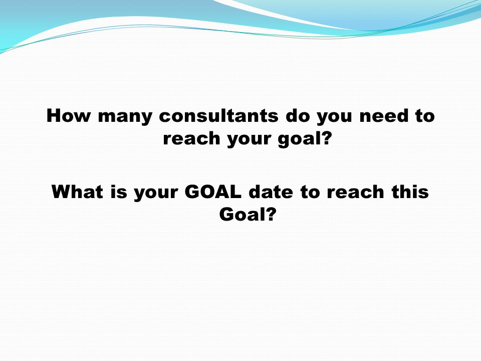 How many consultants do you need to reach your goal