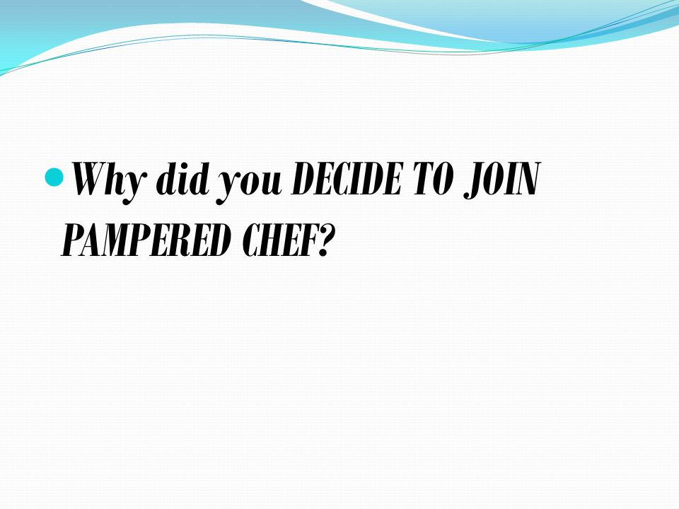 Why did you DECIDE TO JOIN PAMPERED CHEF