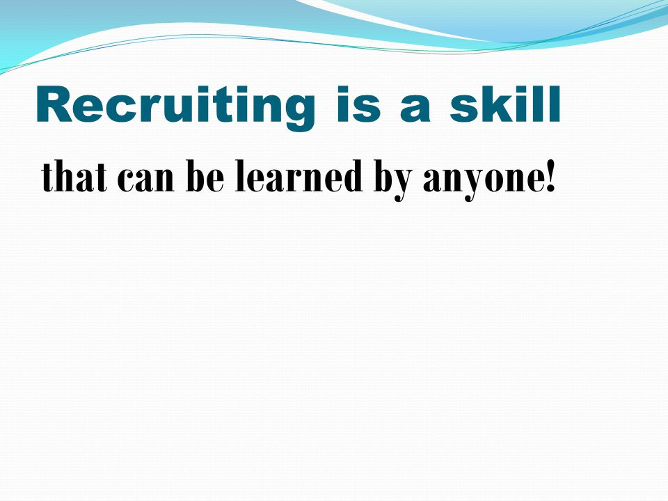 Recruiting is a skill that can be learned by anyone!