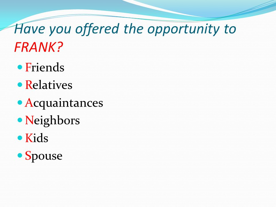 Have you offered the opportunity to FRANK