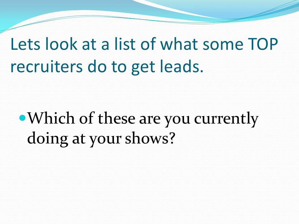 Lets look at a list of what some TOP recruiters do to get leads.