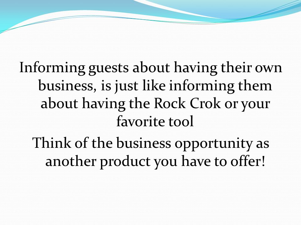 Informing guests about having their own business, is just like informing them about having the Rock Crok or your favorite tool