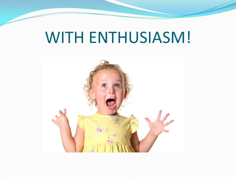 WITH ENTHUSIASM!