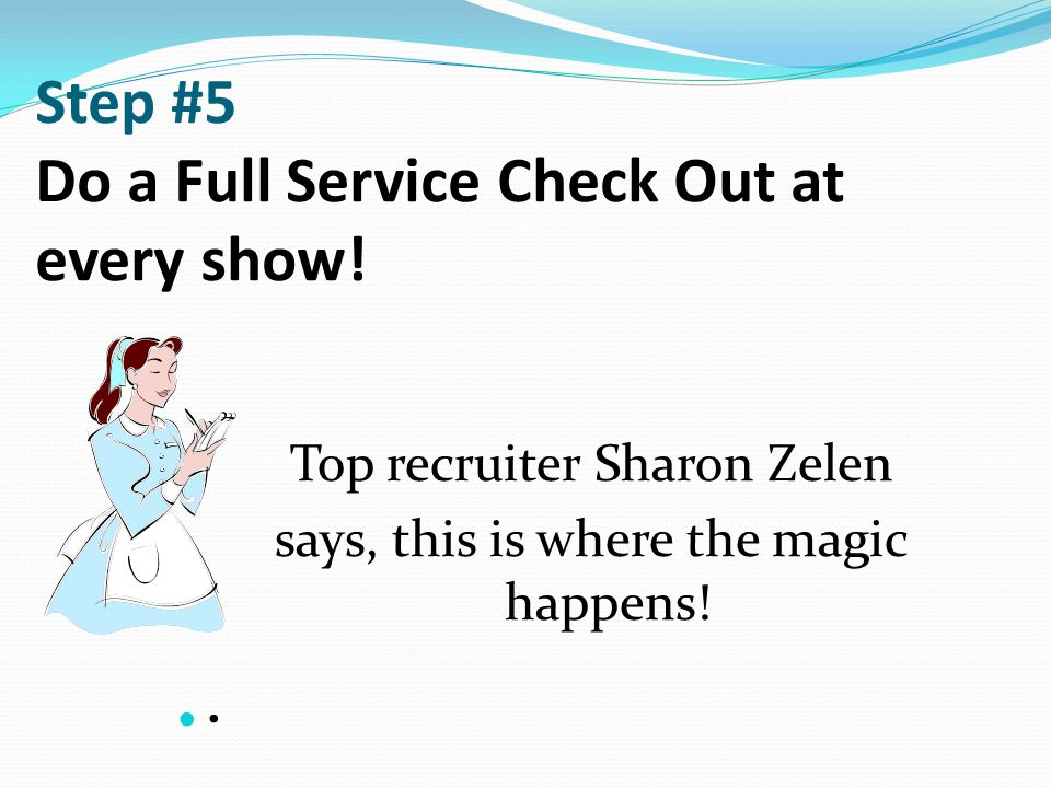 Step #5 Do a Full Service Check Out at every show!