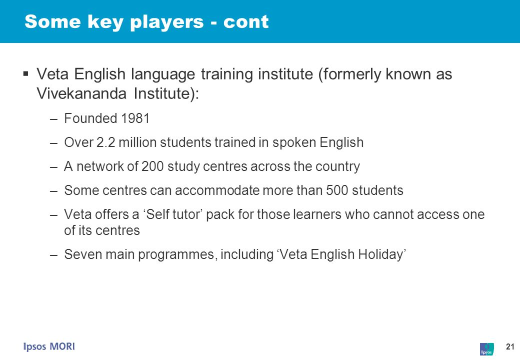 Some key players - cont Veta English language training institute (formerly known as Vivekananda Institute):
